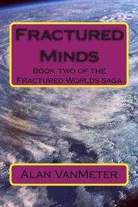 Fractured Minds: Book Two of the Fractured Worlds Saga