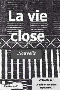 """La Vie Close: Nouvelle Precedee de """"Je Suis Un Bon Eleve Et Pourtant"""""""