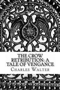 The Crow Retribution: A Tale of Vengance