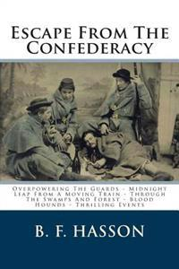 Escape from the Confederacy: Overpowering the Guards - Midnight Leap from a Moving Train - Through the Swamps and Forest - Blood Hounds - Thrilling