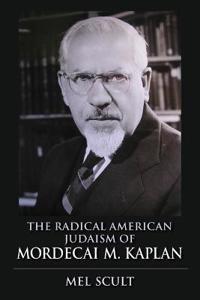 The Radical American Judaism of Mordecai M. Kaplan