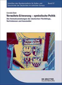 Verwaltete Erinnerung - Symbolische Politik: Die Heimatsammlungen Der Deutschen Flchtlinge, Vertriebenen Und Aussiedler