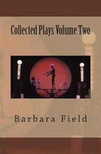 Barbara Field Collected Plays Volume Two