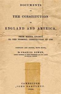 Documents of the Constitution of England and America: From the Magna Carta to the Federal Constitution of 1789.
