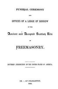 Funeral Ceremony and Offices of a Lodge of Sorrow