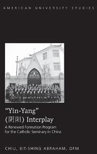 «yin-Yang» Interplay: A Renewed Formation Program for the Catholic Seminary in China
