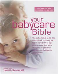 Your New Babycare Bible: The Most Authoritative and Up-To-Date Source Book on Caring for Babies from Birth to Age Three