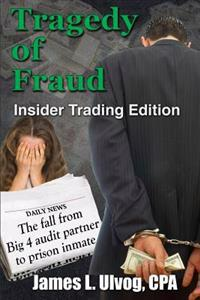 Tragedy of Fraud - Insider Trading Edition: The Fall from Big 4 Audit Partner to Prison Inmate