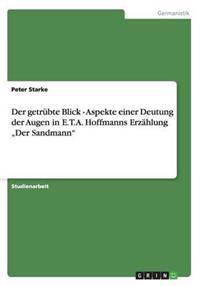 Der Getrubte Blick - Aspekte Einer Deutung Der Augen in E.T.A. Hoffmanns Erzahlung Der Sandmann