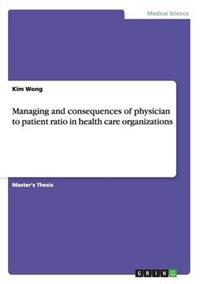 Managing and Consequences of Physician to Patient Ratio in Health Care Organizations
