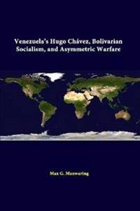 Venezuela's Hugo Chavez, Bolivarian Socialism, and Asymmetric Warfare