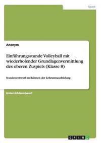 Einfuhrungsstunde Volleyball Mit Wiederholender Grundlagenvermittlung Des Oberen Zuspiels (Klasse 8)