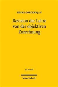 Revision Der Lehre Von Der Objektiven Zurechnung: Eine Analyse Zurechnungsausschliessender Topoi Beim Vorsatzlichen Erfolgsdelikt
