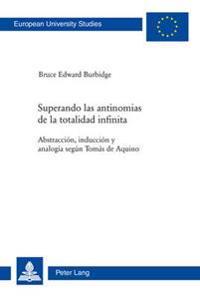 Superando Las Antinomias de La Totalidad Infinita: Abstraccion, Induccion y Analogia Segun Tomas de Aquino