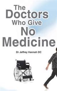The Doctors Who Give No Medicine: The Science and Results of Upper Cervical Spinal Care