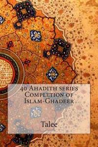 40 Ahadith Series Completion of Islam-Ghadeer
