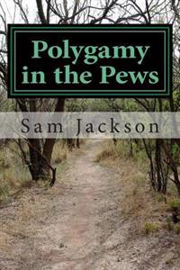 Polygamy in the Pews: Exposing the Arguments Commonly Used by Christian Polygamy Advocates (2nd Edition)