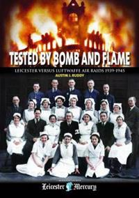 Tested by bomb and flame - leicester versus luftwaffe air raids 1939-1945
