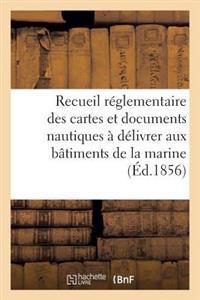 Recueil Reglementaire Des Cartes Et Documents Nautiques a Delivrer Aux Batiments