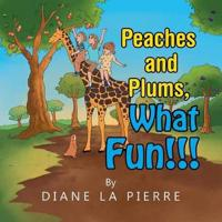 Peaches and Plums, What Fun!!!