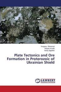 Plate Tectonics and Ore Formation in Proterozoic of Ukrainian Shield