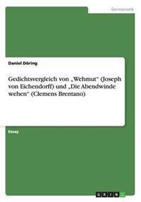 """Gedichtsvergleich Von """"Wehmut"""" (Joseph Von Eichendorff) Und """"Die Abendwinde Wehen"""" (Clemens Brentano)"""