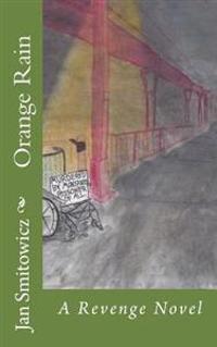 Orange Rain: A Revenge Novel