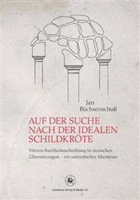 Auf Der Suche Nach Der Idealen Schildkröte: Vitruvs Basilikabeschreibung in Deutschen Übersetzungen - Ein Semiotisches Abenteuer