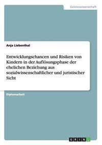 Entwicklungschancen Und Risiken Von Kindern in Der Auflosungsphase Der Ehelichen Beziehung Aus Sozialwissenschaftlicher Und Juristischer Sicht