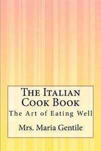 The Italian Cook Book: The Art of Eating Well