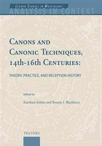 Canons and Canonic Techniques, 14th-16th Centuries: Theory, Practice, and Reception History: Proceedings of the International Conference, Leuven, 4-6