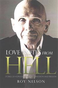 Love Notes from Hell: Stories of Hopeless Addiction, Obsession and Freedom