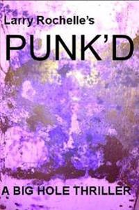 Punk'd: A Big Hole Thriller