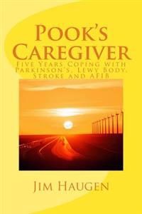 Pook's Caregiver: Five Years Coping with Parkinson's, Lewy Body, Stroke and Afib