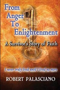 From Anger to Enlightenment: A Survivor's Story of Faith