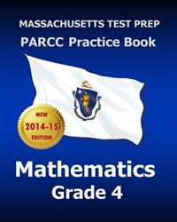 Massachusetts Test Prep Parcc Practice Book Mathematics Grade 4: Covers the Performance-Based Assessment (Pba) and the End-Of-Year Assessment (Eoy)
