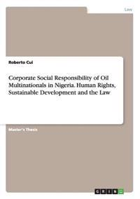 Corporate Social Responsibility of Oil Multinationals in Nigeria. Human Rights, Sustainable Development and the Law