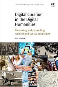 Digital Curation in the Digital Humanities: Preserving and Promoting Archival and Special Collections