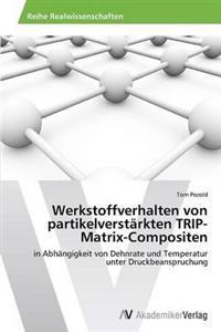 Werkstoffverhalten Von Partikelverstarkten Trip-Matrix-Compositen