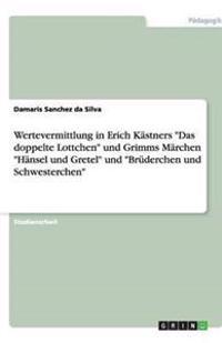 Wertevermittlung in Erich Kastners Das Doppelte Lottchen Und Grimms Marchen Hansel Und Gretel Und Bruderchen Und Schwesterchen