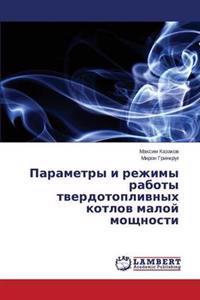 Parametry I Rezhimy Raboty Tverdotoplivnykh Kotlov Maloy Moshchnosti
