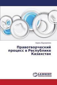 Pravotvorcheskiy Protsess V Respublike Kazakhstan