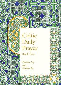Celtic Daily Prayer: Book Two: Farther Up and Farther in