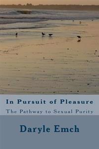 In Pursuit of Pleasure: The Pathway to Sexual Purity