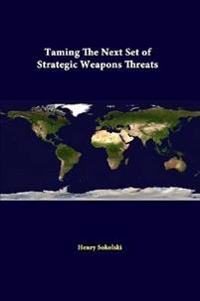 Taming the Next Set of Strategic Weapons Threats