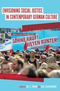 Envisioning Social Justice in Contemporary German Culture