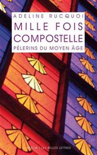 Mille Fois Compostelle. Pelerins Du Moyen Age: Pilgrims in the Middle Ages