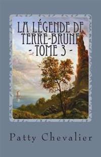 La Legende de Terre-Brune: La Prophetie Inachevee