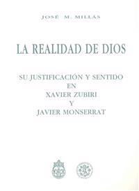 Realidad de Dios: Su Justificacion y Sentido En Xavier Zubiri y Javier Monserrat