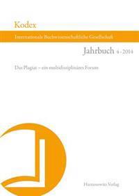 Kodex: Jahrbuch Der Internationalen Buchwissenschaftlichen Gesellschaft 4 (2014). Das Plagiat - Ein Multidisziplinares Forum